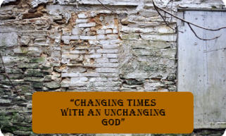 Changing Times with an Unchanging God